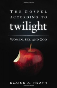 The Gospel According to Twilight: Women, Sex and God - Elaine A. Heath