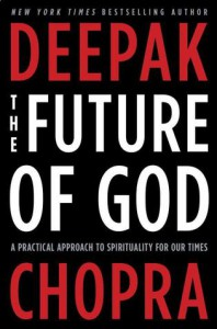 The Future of God: A Practical Approach to Spirituality for Our Times - Deepak Chopra