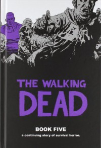 The Walking Dead, Book Five - Robert Kirkman, Charlie Adlard, Cliff Rathburn, Rus Wooton