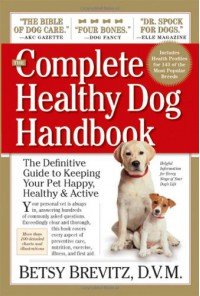 The Complete Healthy Dog Handbook: The Definitive Guide to Keeping Your Pet Happy, Healthy & Active - Betsy Brevitz