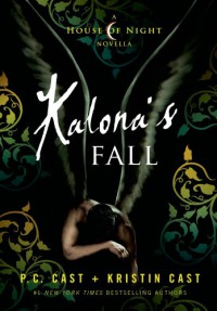 Kalona's Fall: A House of Night Novella - P.C. Cast, Kristin Cast