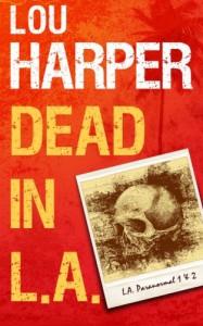 Dead In L.A. (L.A. Paranormal) (Volume 1) - Lou Harper