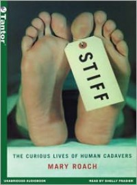 Stiff: The Curious Lives of Human Cadavers - Mary Roach, Shelly Frasier