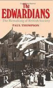 The Edwardians: The Remaking of British Society - Paul Richard Thompson