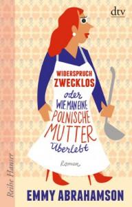 Widerspruch zwecklos oder Wie man eine polnische Mutter überlebt - Emmy Abrahamson, Anu Stohner