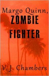Margo Quinn, Zombie Fighter - V.J. Chambers