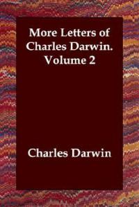 More Letters of Charles Darwin, Vol 2 - Francis Darwin, Charles Darwin
