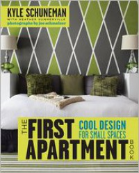 The First Apartment Book: Cool Design for Small Spaces - Kyle Schuneman, Kyle Schuneman, Joe Schmelzer