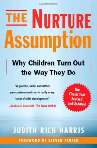 The Nurture Assumption: Why Children Turn Out the Way They Do, Revised and Updated - Judith Rich Harris