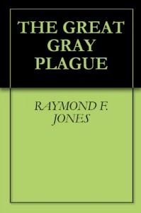 The Great Gray Plague - Raymond F. Jones