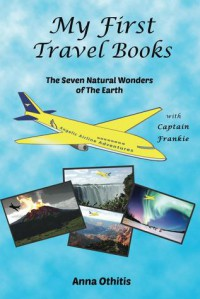 The Seven Natural Wonders Of The EARTH (My First Travel Books #2) - Anna Othitis