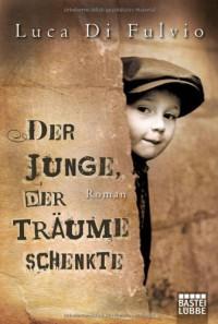 Der Junge, der Träume schenkte - Luca Di Fulvio, Petra Knoch