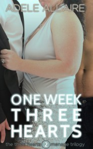 One Week Three Hearts: (Three Hearts BBW Menage Trilogy (Part One of Book 2 of 3)) - Adele Allaire