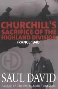 Churchill's Sacrifice of the Highland Division: France 1940 - Saul David