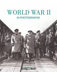 World War II in Photographs - Daily Mail