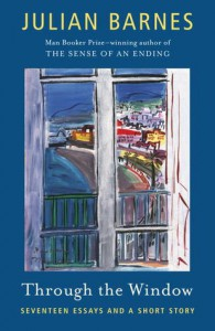 Through the Window: Seventeen Essays and a Short Story - Julian Barnes