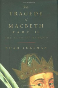 The Tragedy of Macbeth Part II: The Seed of Banquo - Noah Lukeman