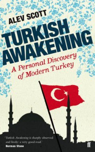 Turkish Awakening: A Personal Discovery of Modern Turkey - Alev Scott