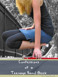 Confessions of a Teenage Band Geek - Courtney Brandt