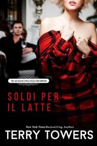 Qualsiasi Cosa Egli Desideri (Soldi Per Il Latte) (Italian Edition) - Terry Towers