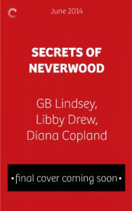 Secrets of Neverwood: One Door ClosesThe Growing SeasonThe Lost Year - 'G.B. Lindsey',  'Diana Copland',  'Libby Drew'
