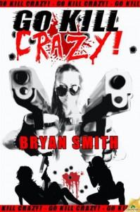Go Kill Crazy! - Bryan Smith