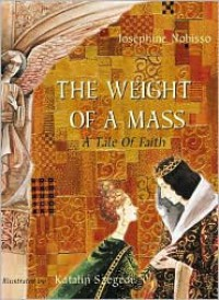 The Weight of a Mass: A Tale of Faith - Josephine Nobisso,  Katalin Szegedi (Illustrator)