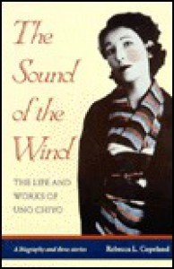 The Sound of the Wind: Life and Works of Uno Chiyo - Rebecca L. Copeland