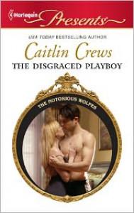 The Disgraced Playboy - Caitlin Crews