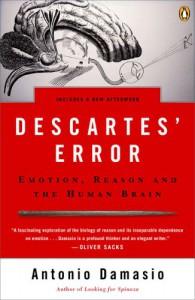 Descartes' Error: Emotion, Reason and the Human Brain - Antonio R. Damasio