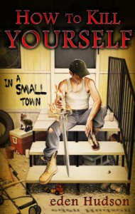 How to Kill Yourself in a Small Town - eden Hudson