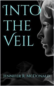 Into the Veil (Veilwalker Trilogy, #1) - Jennifer R. McDonald