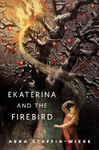 Ekaterina and the Firebird: A Tor.Com Original - Abra Staffin-Wiebe