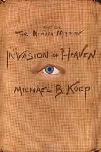 The Invasion of Heaven: Part One of the Newirth Mythology - Michael B. Koep