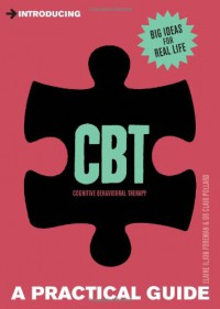 Introducing Cognitive Behavioural Therapy (CBT): A Practical Guide - Elaine Iljon Foreman, Clair Pollard