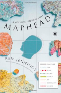 Maphead: Charting the Wide, Weird World of Geography Wonks - Ken Jennings