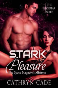 Stark Pleasure; the Space Magnate's Mistress (LodeStar,  #1) - Cathryn Cade