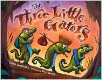 The Three Little Gators - Helen Ketteman, Will Terry