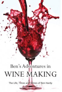 Ben's Adventures in Wine Making - Ben Hardy