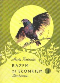 Razem ze słonkiem 1. Przedwiośnie - Zbigniew Rychlicki, Maria Kownacka