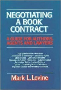 Negotiating a Book Contract: A Guide for Authors, Agents, and Lawyers - Mark L. Levine