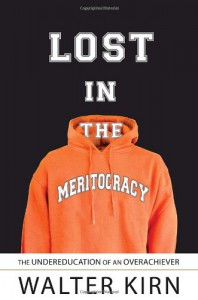 Lost in the Meritocracy: The Undereducation of an Overachiever - Walter Kirn