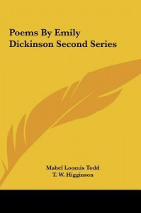 Poems by Emily Dickinson Second Series - Emily Dickinson, T. W. Higginson, Mabel Loomis Todd