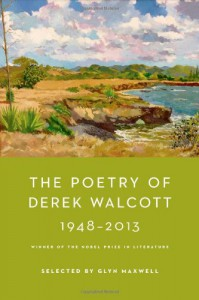 The Poetry of Derek Walcott 1948-2013 - Derek Walcott, Glyn Maxwell