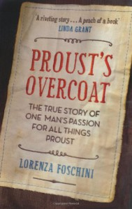 Proust's Overcoat: The True Story of One Man's Passion for All Things Proust - Lorenza Foschini