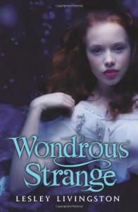 Wondrous Strange  - Lesley Livingston