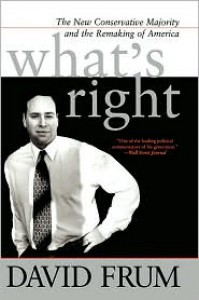 What's Right: The New Conservative Majority And The Remaking Of America - David Frum