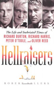 Hellraisers: The Life and Inebriated Times of Richard Burton, Richard Harris, Peter O'Toole, and Oliver Reed - Robert Sellers