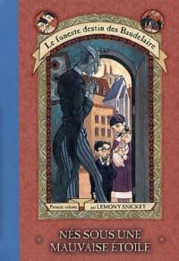 Nés sous une mauvaise étoile (Le funeste destin des Baudelaire, #1) - Lemony Snicket