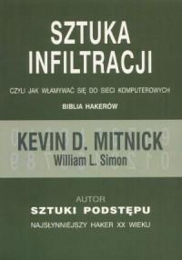 Sztuka infiltracji: Czyli jak włamywać sie do sieci komputerowych - Kevin D. Mitnick, William L. Simon